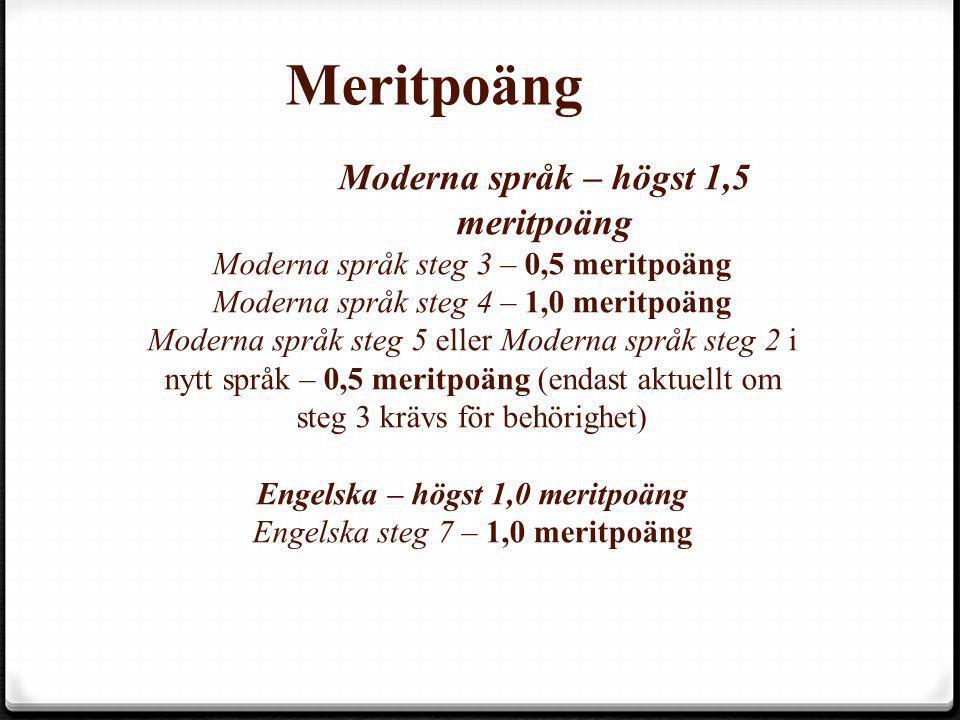 Moderna språk – högst 1,5 meritpoäng Moderna språk steg 3 – 0,5 meritpoäng Moderna språk steg 4 – 1,0 meritpoäng Moderna språk steg 5 eller Moderna sp