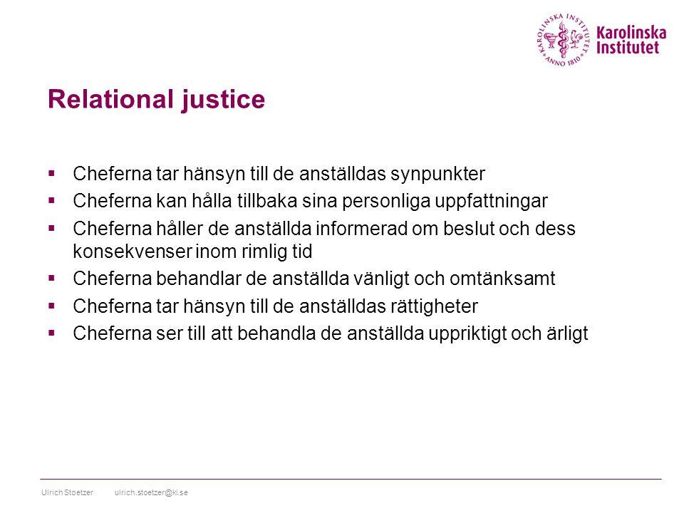 Relational justice  Cheferna tar hänsyn till de anställdas synpunkter  Cheferna kan hålla tillbaka sina personliga uppfattningar  Cheferna håller d