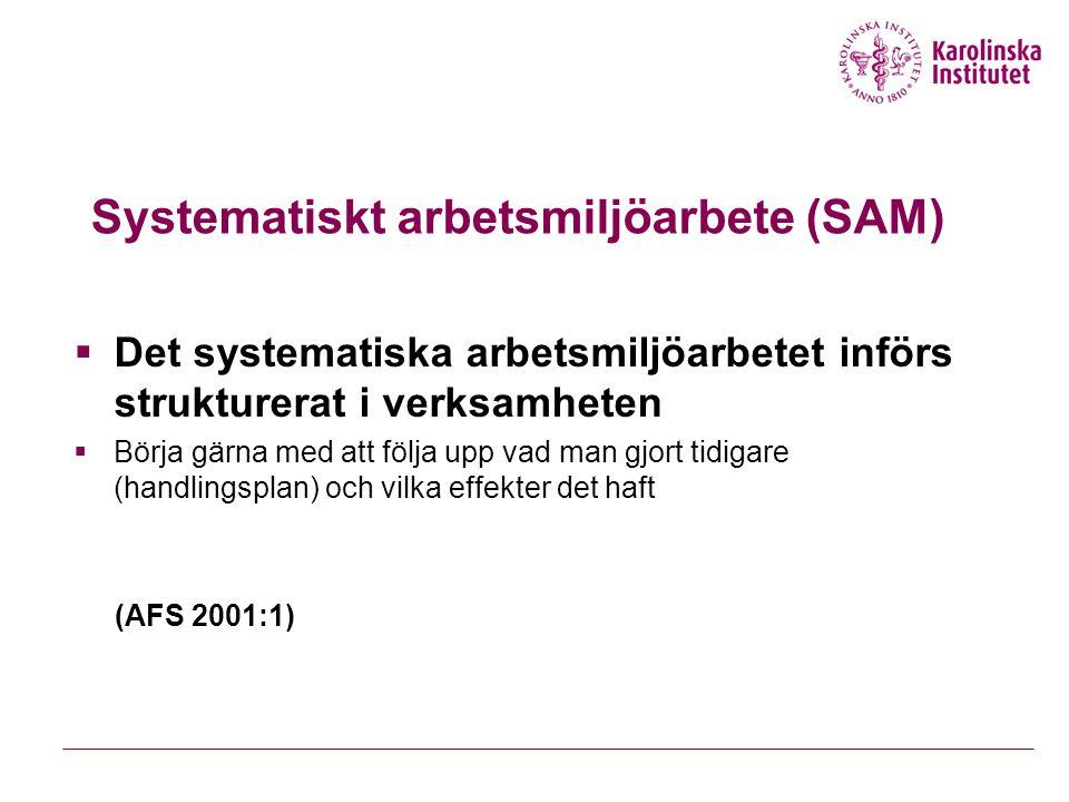 Systematiskt arbetsmiljöarbete (SAM)  Det systematiska arbetsmiljöarbetet införs strukturerat i verksamheten  Börja gärna med att följa upp vad man