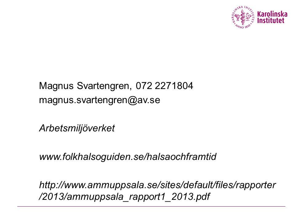 Magnus Svartengren, 072 2271804 magnus.svartengren@av.se Arbetsmiljöverket www.folkhalsoguiden.se/halsaochframtid http://www.ammuppsala.se/sites/defau