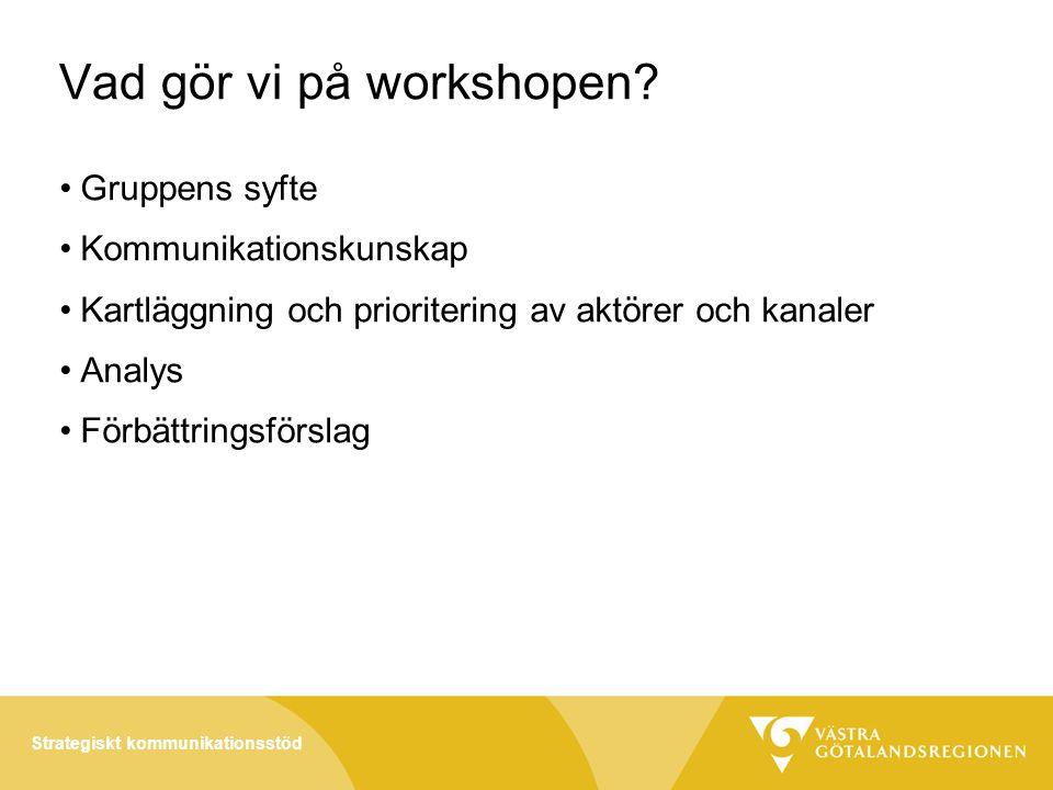 Strategiskt kommunikationsstöd Vad gör vi på workshopen.