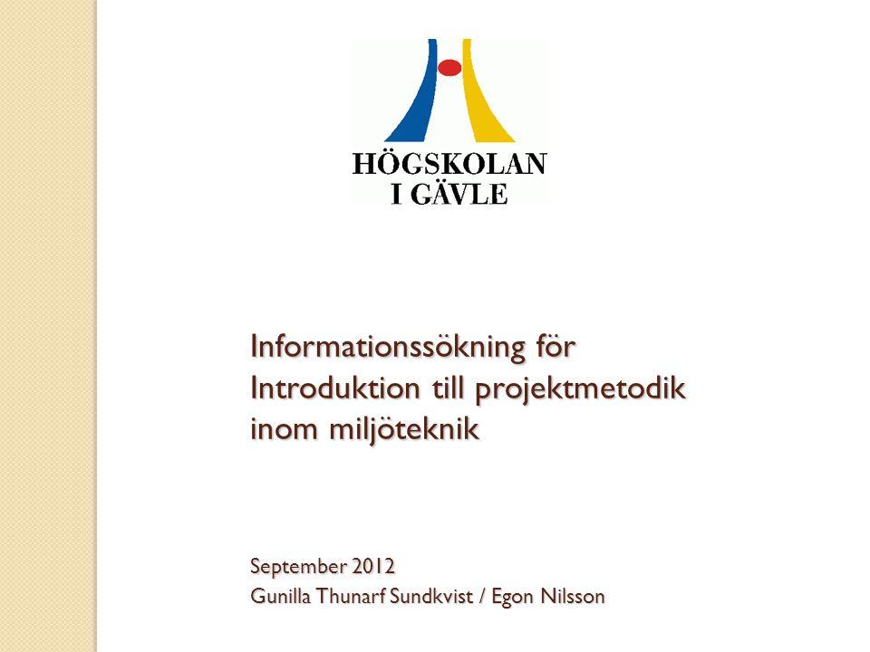 Informationssökning för Introduktion till projektmetodik inom miljöteknik September 2012 Gunilla Thunarf Sundkvist / Egon Nilsson
