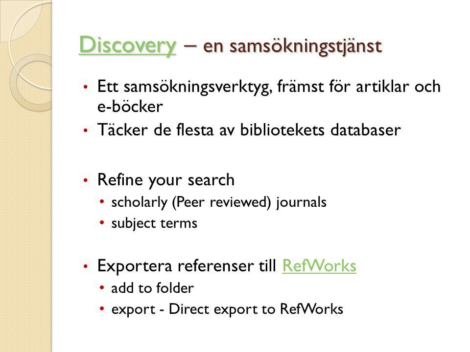 DiscoveryDiscovery – en samsökningstjänst Discovery • Ett samsökningsverktyg, främst för artiklar och e-böcker • Täcker de flesta av bibliotekets data
