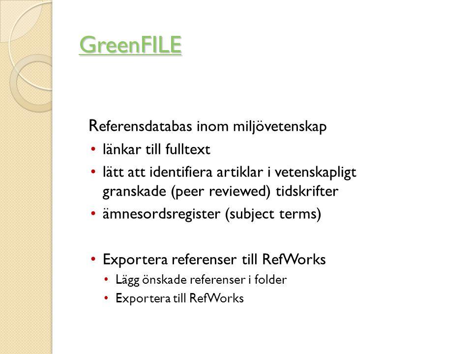 GreenFILE R eferensdatabas inom miljövetenskap •länkar till fulltext •lätt att identifiera artiklar i vetenskapligt granskade (peer reviewed) tidskrifter •ämnesordsregister (subject terms) • Exportera referenser till RefWorks • Lägg önskade referenser i folder • Exportera till RefWorks