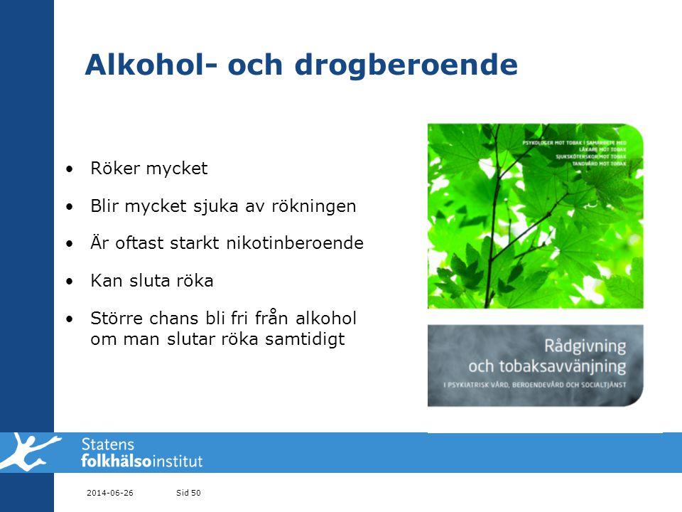Alkohol- och drogberoende •Röker mycket •Blir mycket sjuka av rökningen •Är oftast starkt nikotinberoende •Kan sluta röka •Större chans bli fri från alkohol om man slutar röka samtidigt 2014-06-26Sid 50