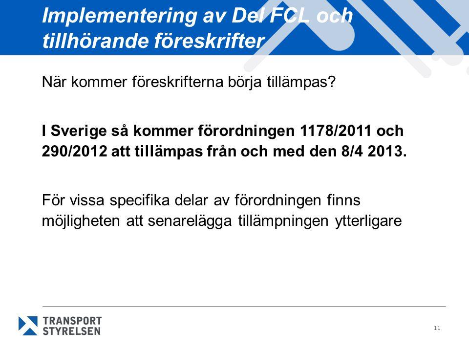 11 Implementering av Del FCL och tillhörande föreskrifter När kommer föreskrifterna börja tillämpas? I Sverige så kommer förordningen 1178/2011 och 29