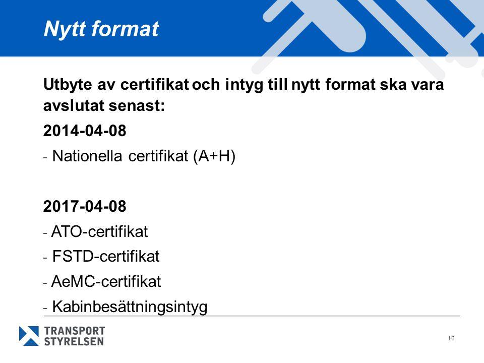 16 Nytt format Utbyte av certifikat och intyg till nytt format ska vara avslutat senast: 2014-04-08 - Nationella certifikat (A+H) 2017-04-08 - ATO-cer