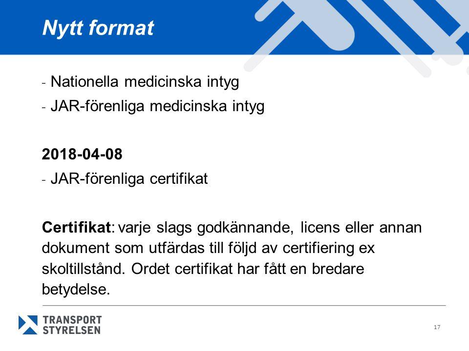 17 Nytt format - Nationella medicinska intyg - JAR-förenliga medicinska intyg 2018-04-08 - JAR-förenliga certifikat Certifikat: varje slags godkännand
