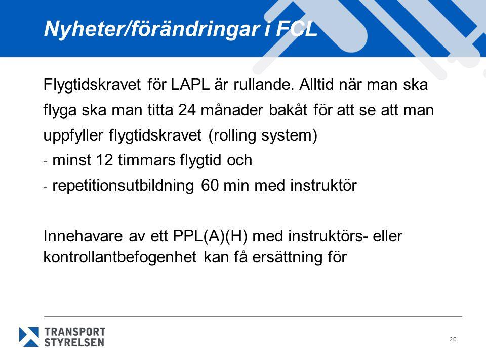 20 Nyheter/förändringar i FCL Flygtidskravet för LAPL är rullande. Alltid när man ska flyga ska man titta 24 månader bakåt för att se att man uppfylle