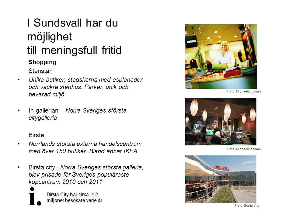I Sundsvall har du möjlighet till meningsfull fritid Shopping Stenstan •Unika butiker, stadskärna med esplanader och vackra stenhus. Parker, unik och