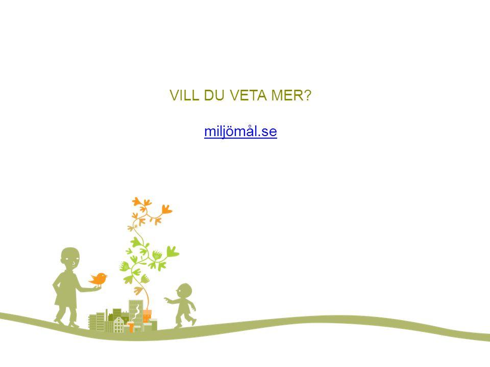Vill du veta mer? FOTO: LARS P:SON/JOHNÉR VILL DU VETA MER? miljömål.se miljömål.se
