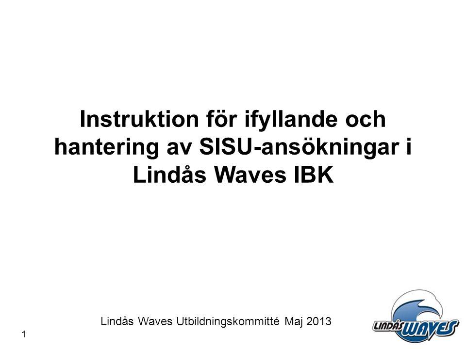 Instruktion för ifyllande och hantering av SISU-ansökningar i Lindås Waves IBK Lindås Waves Utbildningskommitté Maj 2013 1