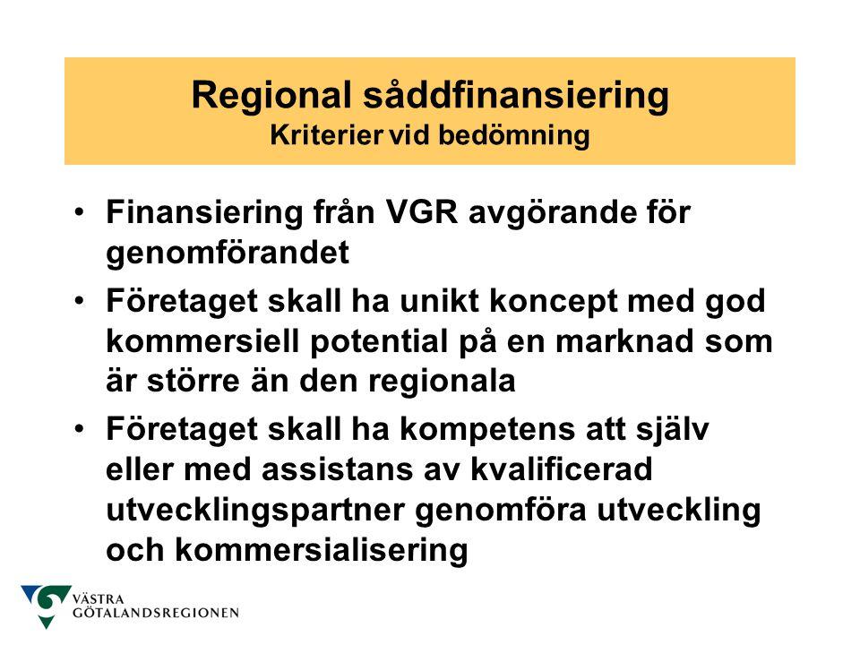 Regional såddfinansiering Kriterier vid bedömning •Finansiering från VGR avgörande för genomförandet •Företaget skall ha unikt koncept med god kommers