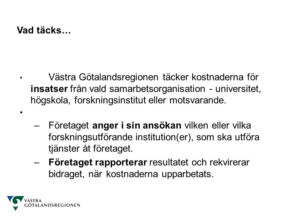 • Västra Götalandsregionen täcker kostnaderna för insatser från vald samarbetsorganisation - universitet, högskola, forskningsinstitut eller motsvaran