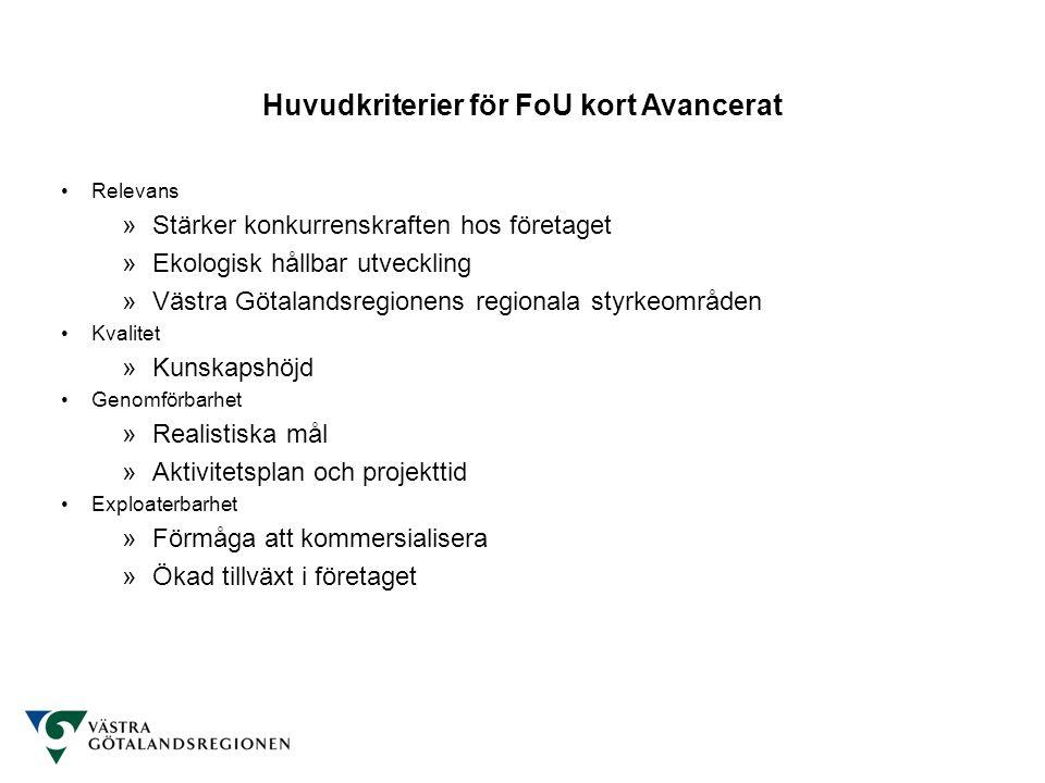Huvudkriterier för FoU kort Avancerat •Relevans »Stärker konkurrenskraften hos företaget »Ekologisk hållbar utveckling »Västra Götalandsregionens regi
