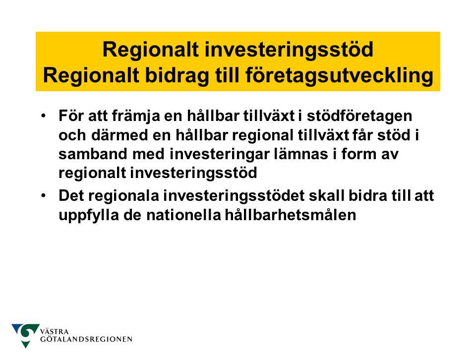 Regionalt investeringsstöd Regionalt bidrag till företagsutveckling •För att främja en hållbar tillväxt i stödföretagen och därmed en hållbar regional