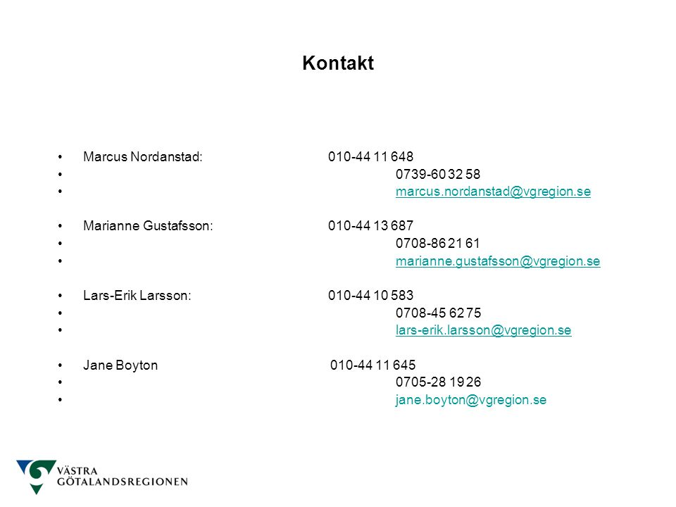 •Marcus Nordanstad:010-44 11 648 •0739-60 32 58 •marcus.nordanstad@vgregion.semarcus.nordanstad@vgregion.se •Marianne Gustafsson:010-44 13 687 •0708-8