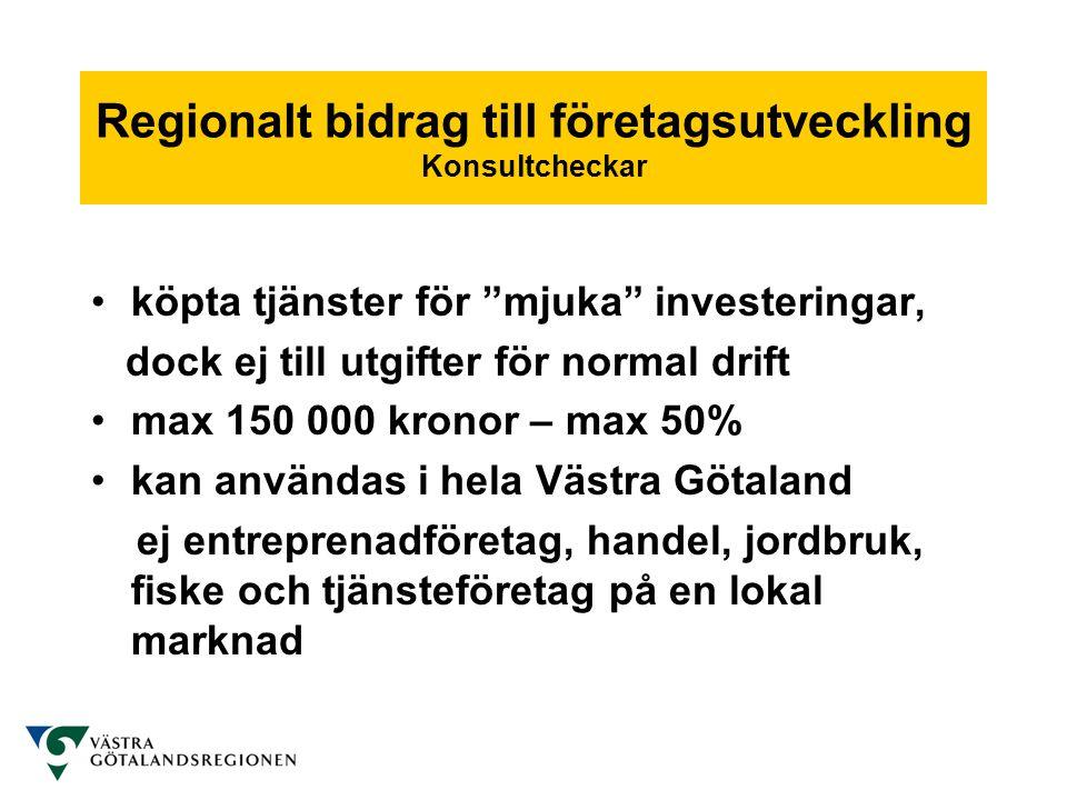 """Regionalt bidrag till företagsutveckling Konsultcheckar •köpta tjänster för """"mjuka"""" investeringar, dock ej till utgifter för normal drift •max 150 000"""