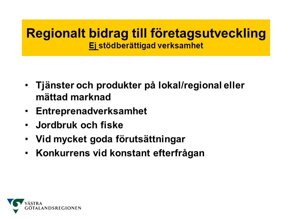 Regionalt bidrag till företagsutveckling Ej stödberättigad verksamhet •Tjänster och produkter på lokal/regional eller mättad marknad •Entreprenadverks