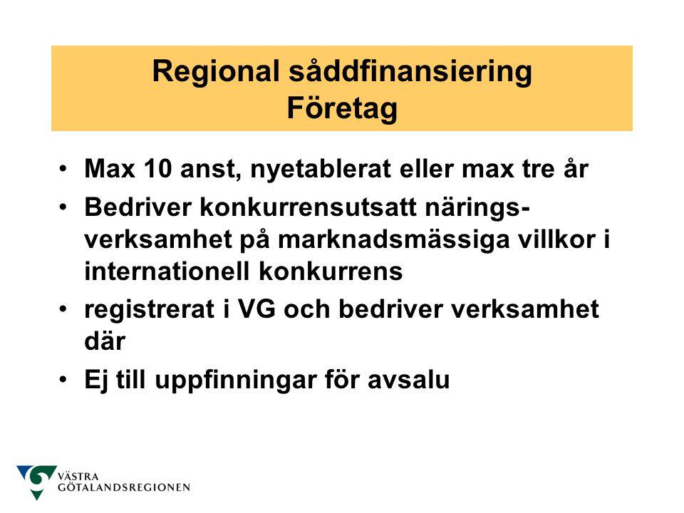 Regional såddfinansiering Företag •Max 10 anst, nyetablerat eller max tre år •Bedriver konkurrensutsatt närings- verksamhet på marknadsmässiga villkor