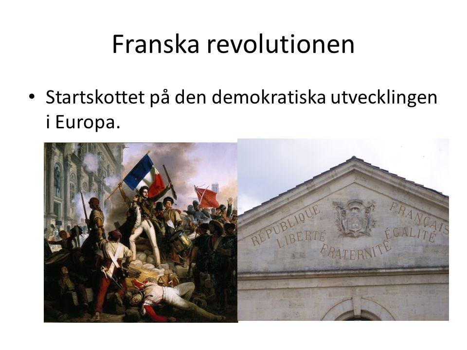 Franska revolutionen • Startskottet på den demokratiska utvecklingen i Europa.