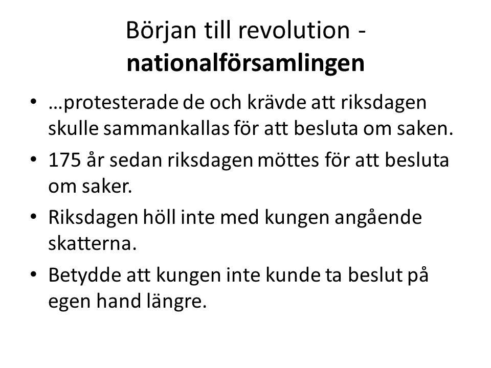 Början till revolution - nationalförsamlingen • …protesterade de och krävde att riksdagen skulle sammankallas för att besluta om saken. • 175 år sedan