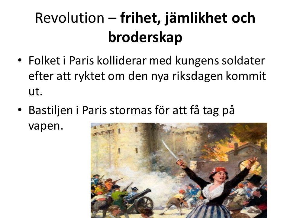 Revolution – frihet, jämlikhet och broderskap • Folket i Paris kolliderar med kungens soldater efter att ryktet om den nya riksdagen kommit ut. • Bast
