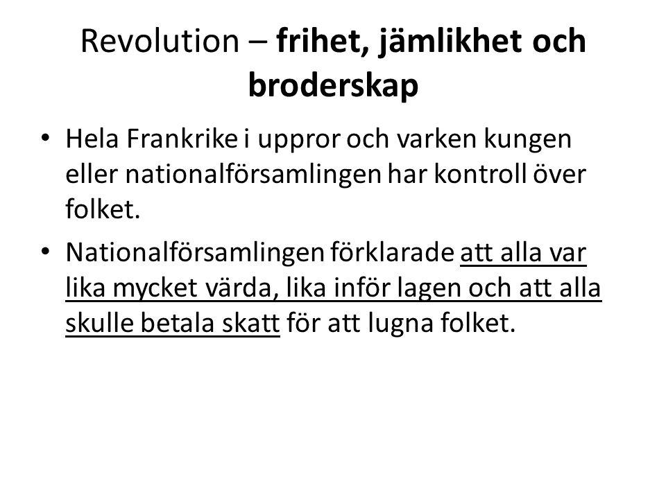 Revolution – frihet, jämlikhet och broderskap • Hela Frankrike i uppror och varken kungen eller nationalförsamlingen har kontroll över folket. • Natio