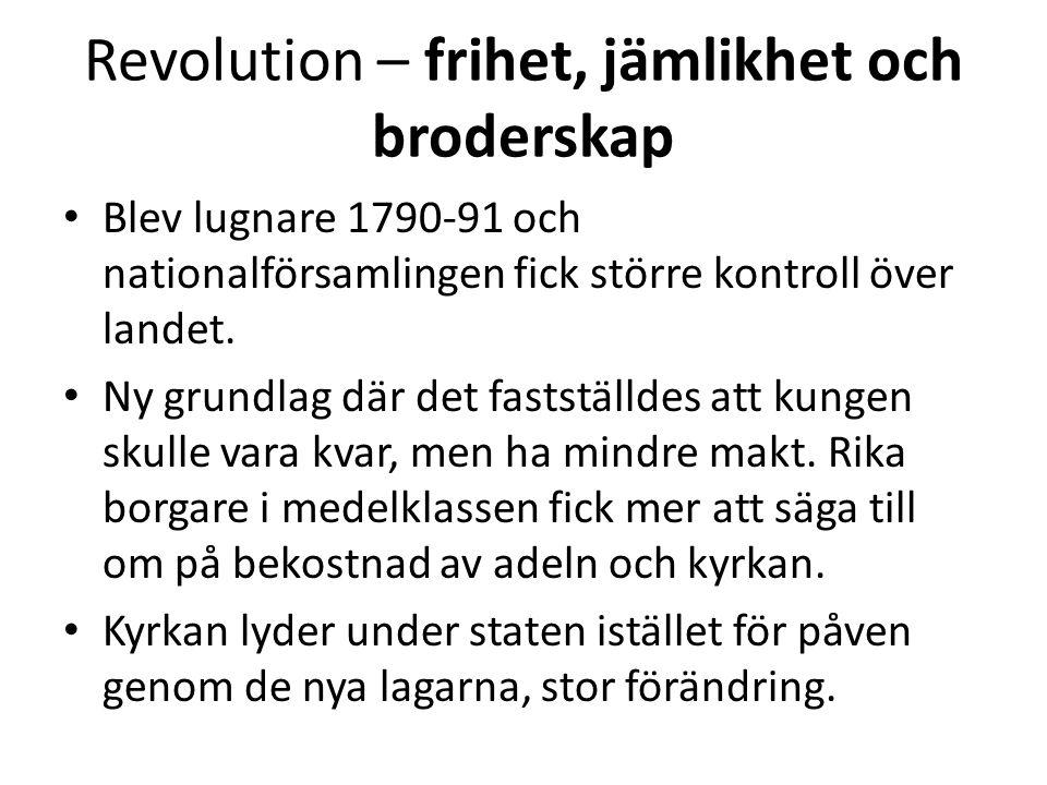 Revolution – frihet, jämlikhet och broderskap • Blev lugnare 1790-91 och nationalförsamlingen fick större kontroll över landet. • Ny grundlag där det