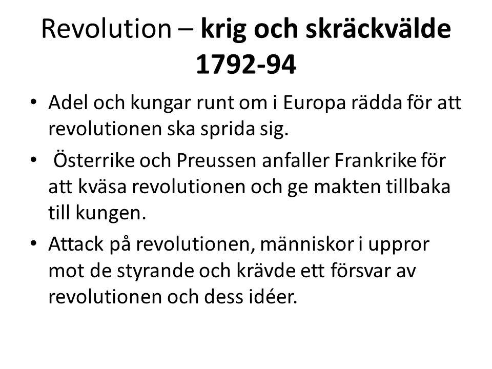 Revolution – krig och skräckvälde 1792-94 • Adel och kungar runt om i Europa rädda för att revolutionen ska sprida sig. • Österrike och Preussen anfal