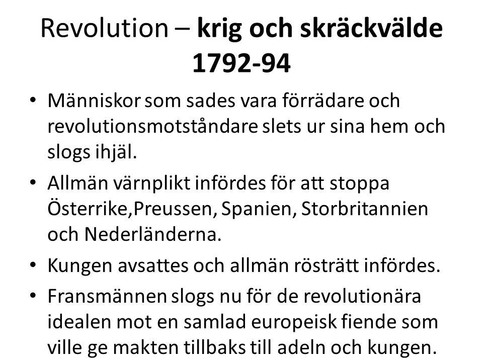 Revolution – krig och skräckvälde 1792-94 • Människor som sades vara förrädare och revolutionsmotståndare slets ur sina hem och slogs ihjäl. • Allmän