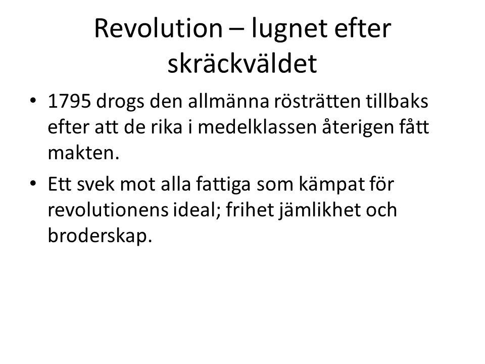 Revolution – lugnet efter skräckväldet • 1795 drogs den allmänna rösträtten tillbaks efter att de rika i medelklassen återigen fått makten. • Ett svek