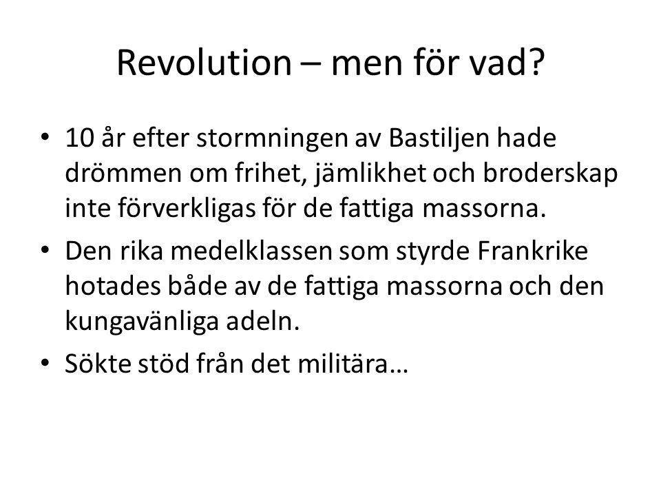 Revolution – men för vad? • 10 år efter stormningen av Bastiljen hade drömmen om frihet, jämlikhet och broderskap inte förverkligas för de fattiga mas