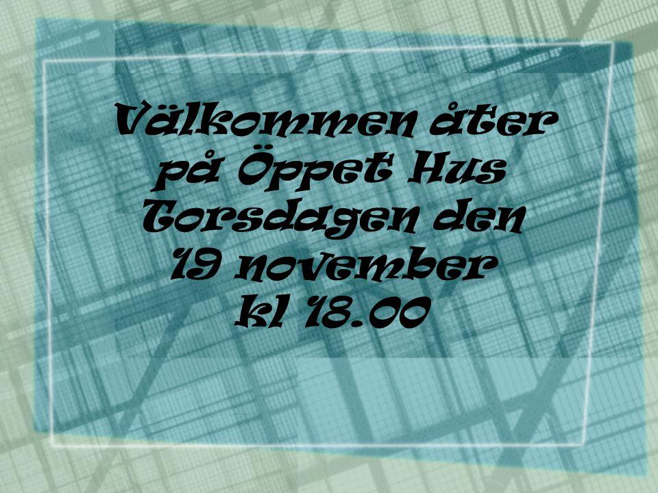 Välkommen åter på Öppet Hus Torsdagen den 19 november kl 18.00