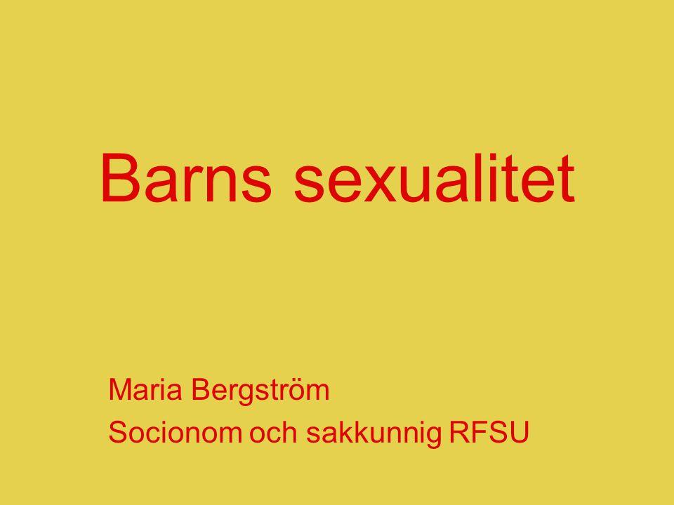 Barns sexualitet Maria Bergström Socionom och sakkunnig RFSU