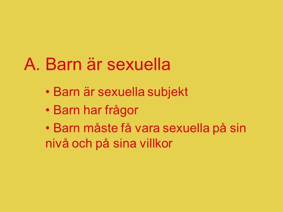 A. Barn är sexuella • Barn är sexuella subjekt • Barn har frågor • Barn måste få vara sexuella på sin nivå och på sina villkor
