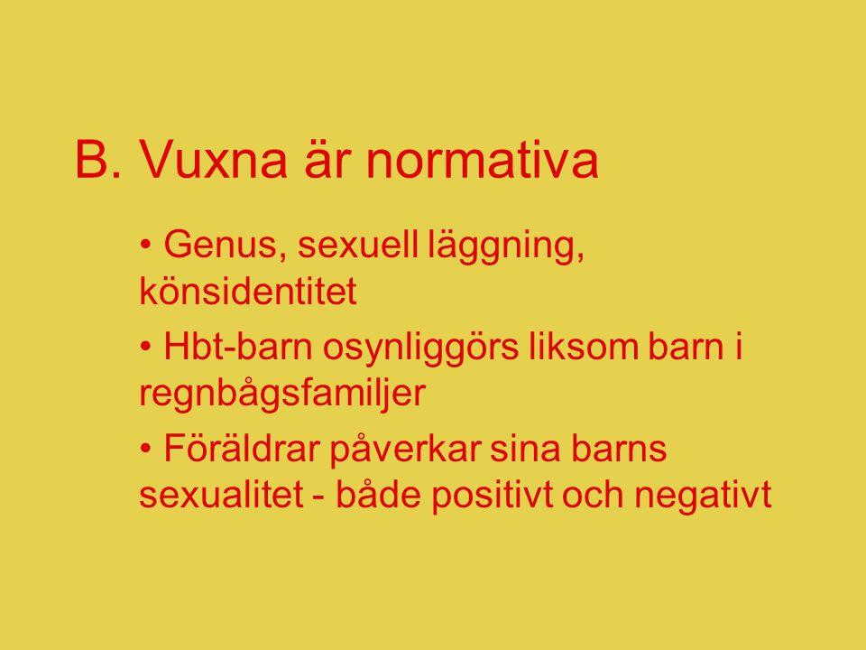 B. Vuxna är normativa • Genus, sexuell läggning, könsidentitet • Hbt-barn osynliggörs liksom barn i regnbågsfamiljer • Föräldrar påverkar sina barns s