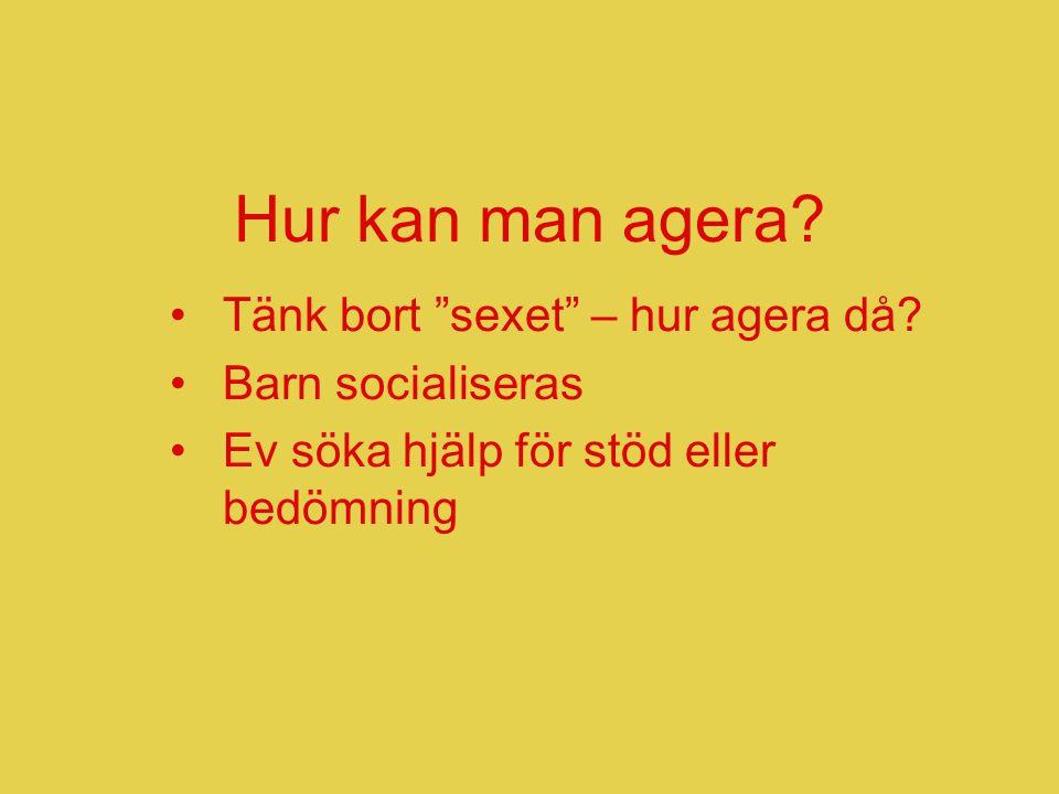 """Hur kan man agera? •Tänk bort """"sexet"""" – hur agera då? •Barn socialiseras •Ev söka hjälp för stöd eller bedömning"""