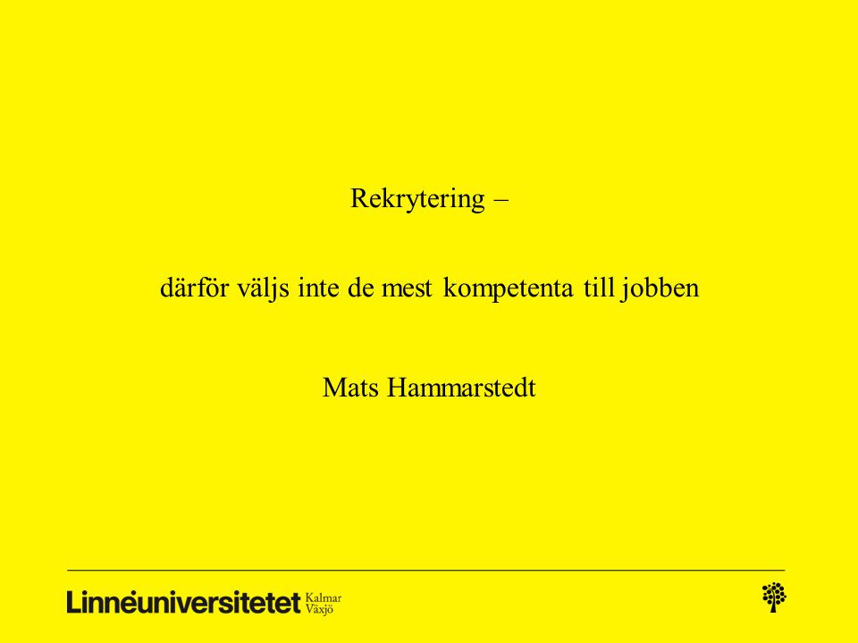 Rekrytering – därför väljs inte de mest kompetenta till jobben Mats Hammarstedt