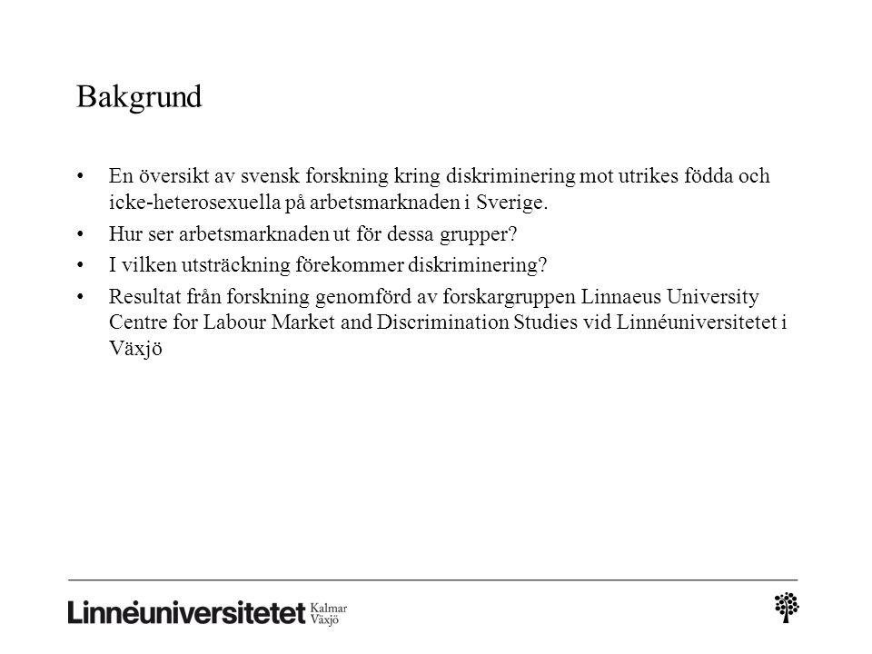 Bakgrund • En översikt av svensk forskning kring diskriminering mot utrikes födda och icke-heterosexuella på arbetsmarknaden i Sverige. • Hur ser arbe