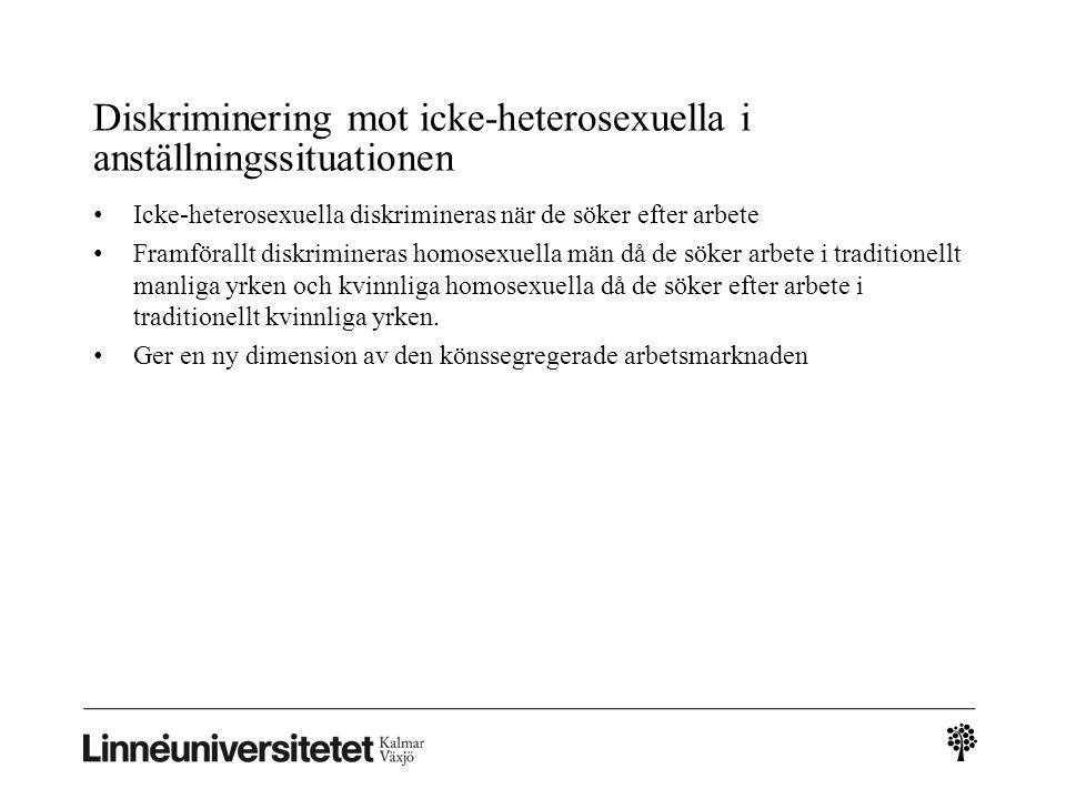 Diskriminering mot icke-heterosexuella i anställningssituationen • Icke-heterosexuella diskrimineras när de söker efter arbete • Framförallt diskrimin