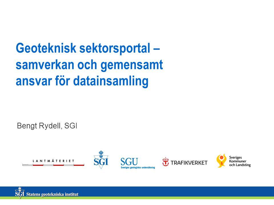 Geoteknisk sektorsportal – samverkan och gemensamt ansvar för datainsamling Bengt Rydell, SGI