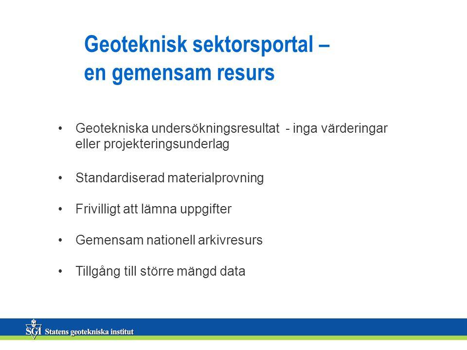 Geoteknisk sektorsportal – en gemensam resurs •Geotekniska undersökningsresultat - inga värderingar eller projekteringsunderlag •Standardiserad materi