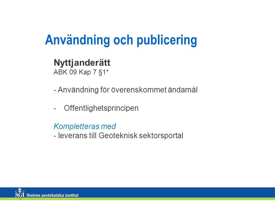 Användning och publicering Nyttjanderätt ABK 09 Kap 7 §1* - Användning för överenskommet ändamål -Offentlighetsprincipen Kompletteras med - leverans t