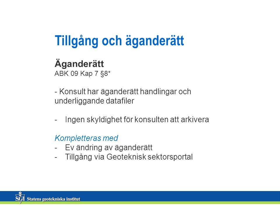 Tillgång och äganderätt Äganderätt ABK 09 Kap 7 §8* - Konsult har äganderätt handlingar och underliggande datafiler -Ingen skyldighet för konsulten at