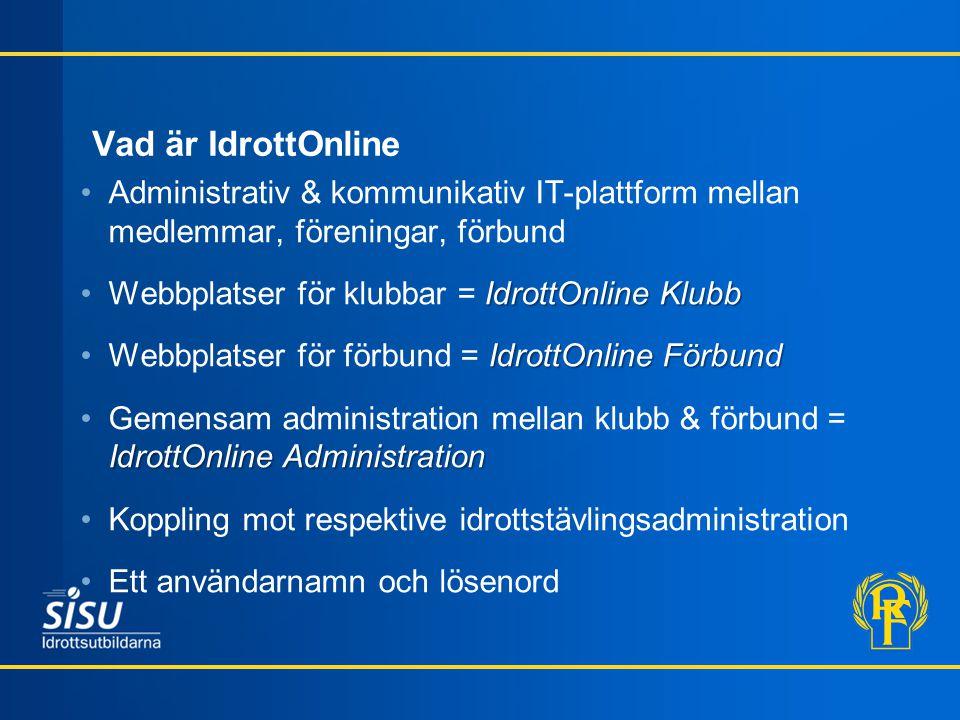 Vad är IdrottOnline •Administrativ & kommunikativ IT-plattform mellan medlemmar, föreningar, förbund IdrottOnline Klubb •Webbplatser för klubbar = Idr