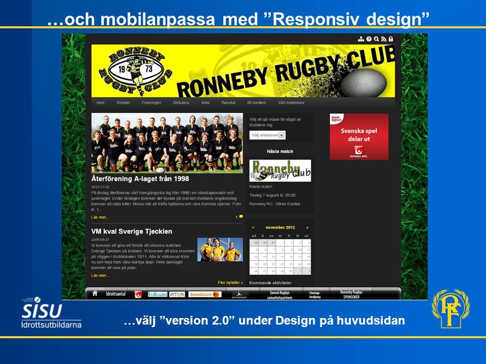 """…och mobilanpassa med """"Responsiv design"""" …välj """"version 2.0"""" under Design på huvudsidan"""