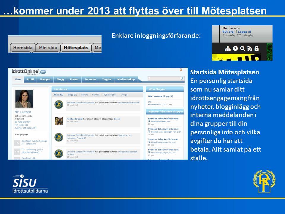 …kommer under 2013 att flyttas över till Mötesplatsen Enklare inloggningsförfarande : Startsida Mötesplatsen En personlig startsida som nu samlar ditt