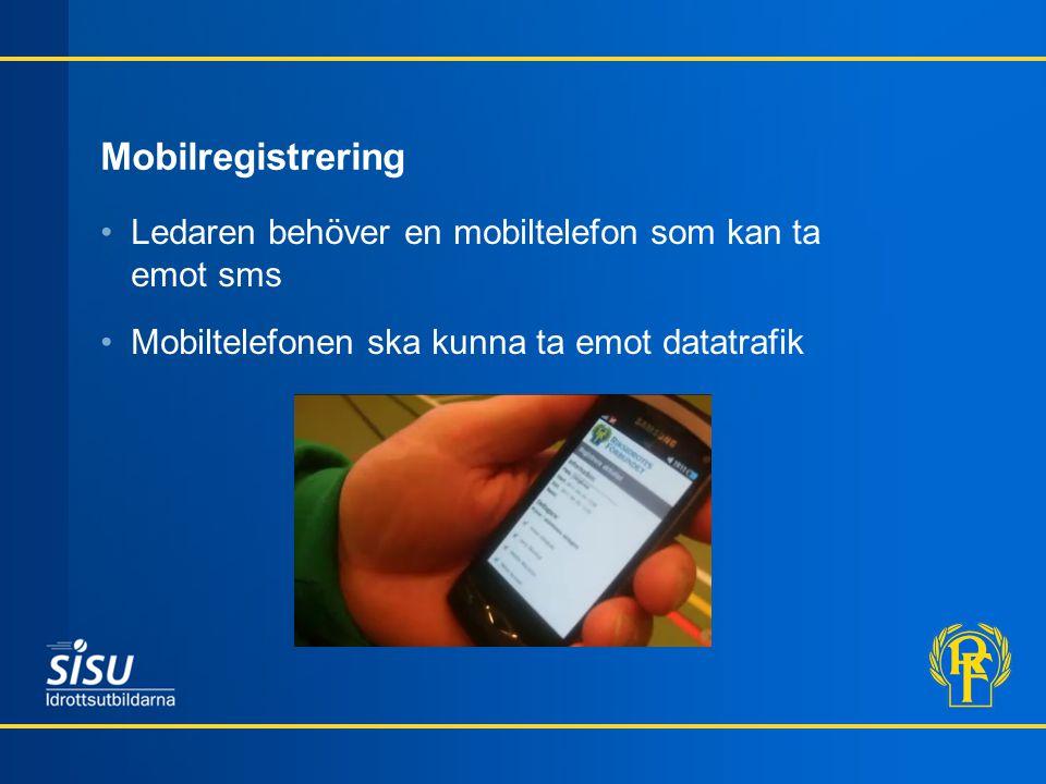 Mobilregistrering •Ledaren behöver en mobiltelefon som kan ta emot sms •Mobiltelefonen ska kunna ta emot datatrafik