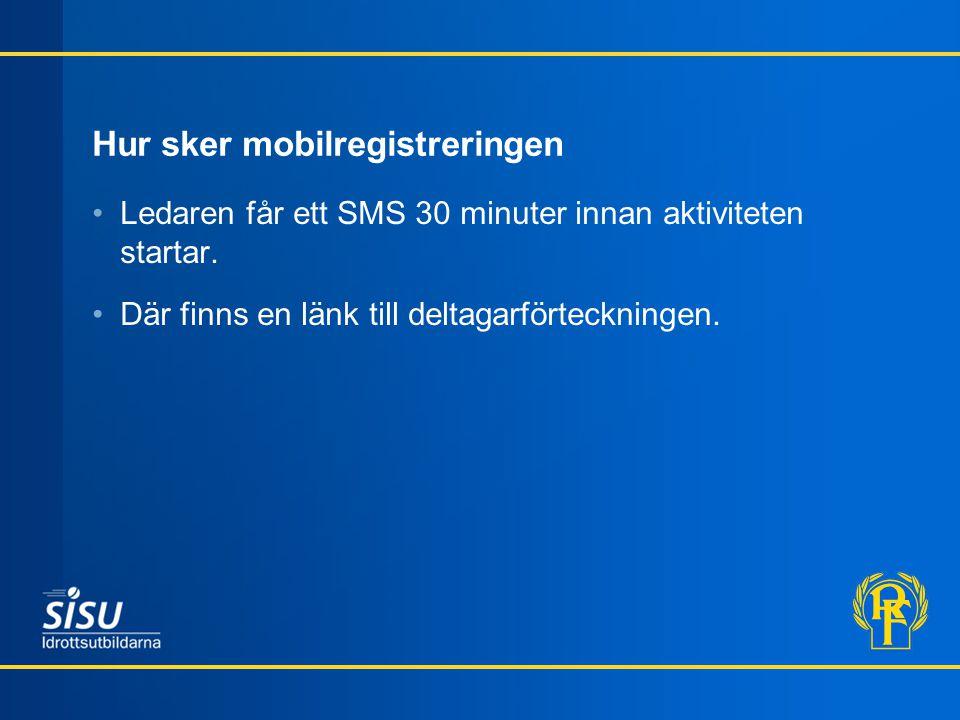Hur sker mobilregistreringen •Ledaren får ett SMS 30 minuter innan aktiviteten startar. •Där finns en länk till deltagarförteckningen.